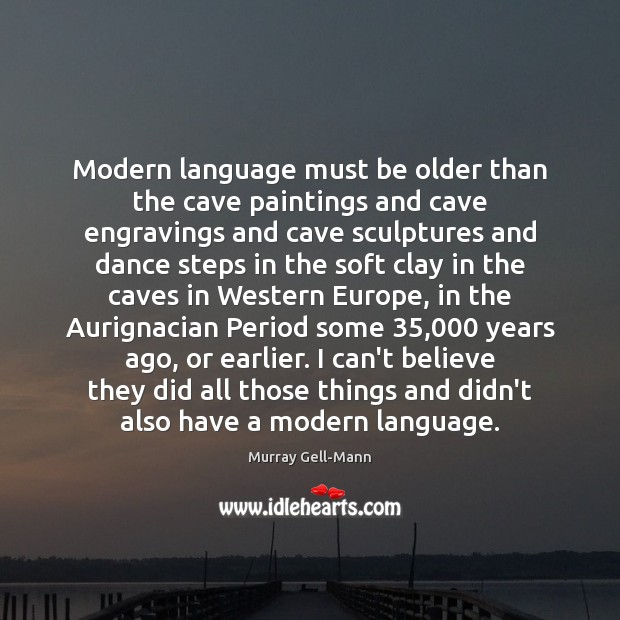 Image, Modern language must be older than the cave paintings and cave engravings
