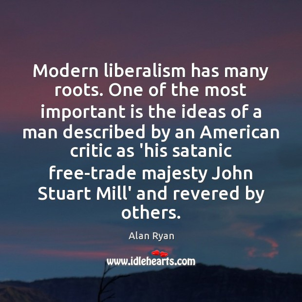 Image, Modern liberalism has many roots. One of the most important is the