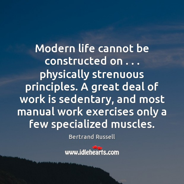 Image, Modern life cannot be constructed on . . . physically strenuous principles. A great deal