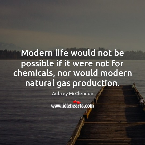 Image, Modern life would not be possible if it were not for chemicals,