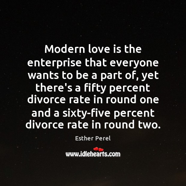 Modern love is the enterprise that everyone wants to be a part Esther Perel Picture Quote