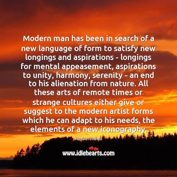 Modern man has been in search of a new language of form Herbert Read Picture Quote
