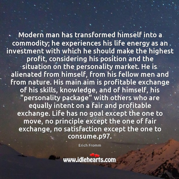 Image, Modern man has transformed himself into a commodity; he experiences his life