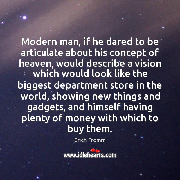 Modern man, if he dared to be articulate about his concept of Erich Fromm Picture Quote