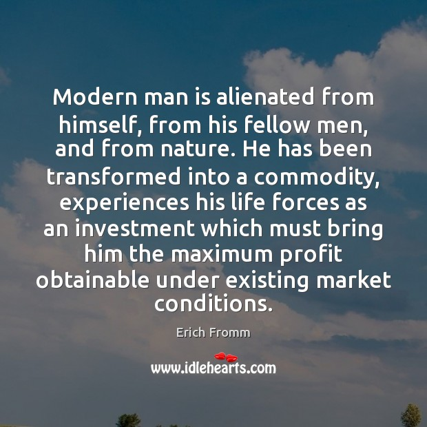 Modern man is alienated from himself, from his fellow men, and from Erich Fromm Picture Quote