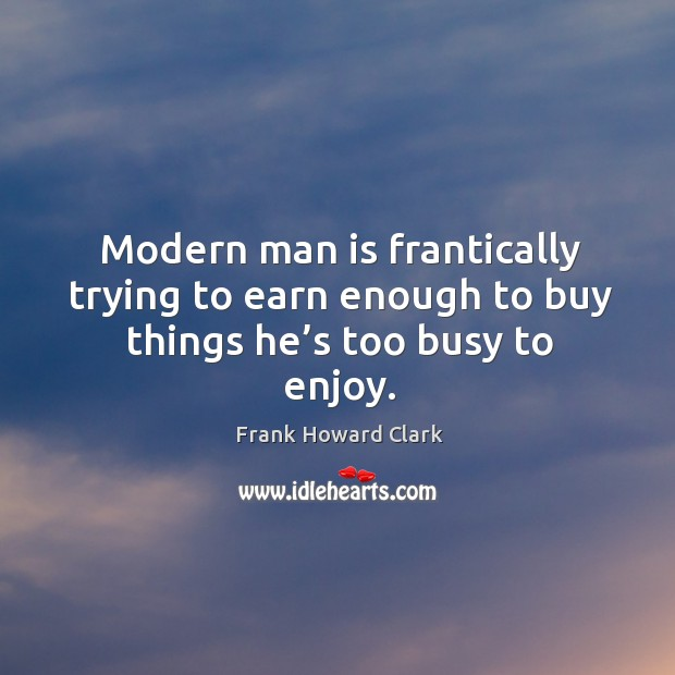 Picture Quote by Frank Howard Clark