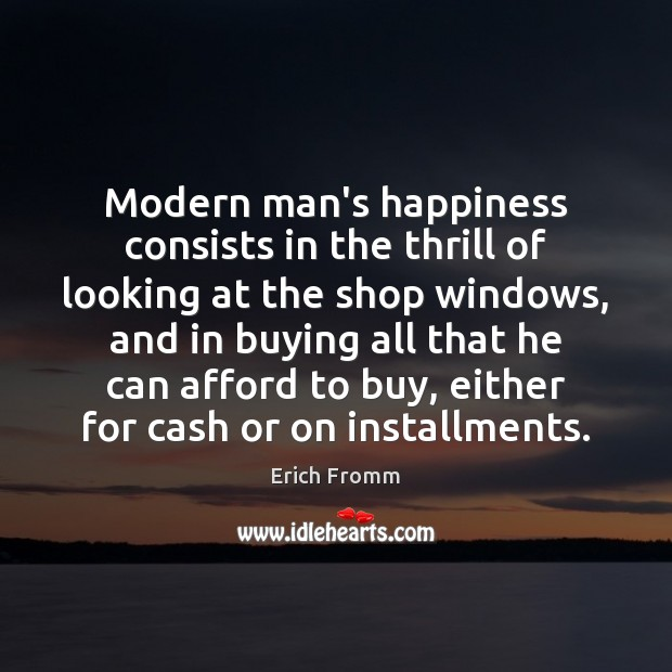 Modern man's happiness consists in the thrill of looking at the shop Image