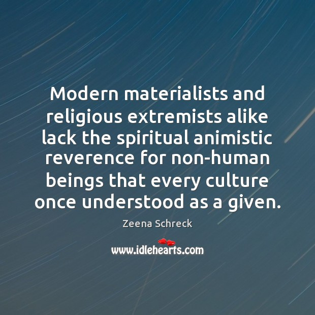 Modern materialists and religious extremists alike lack the spiritual animistic reverence for Image