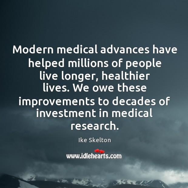 Modern medical advances have helped millions of people live longer, healthier lives. Image