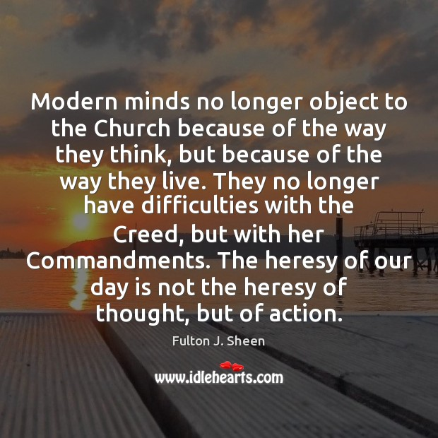 Modern minds no longer object to the Church because of the way Image