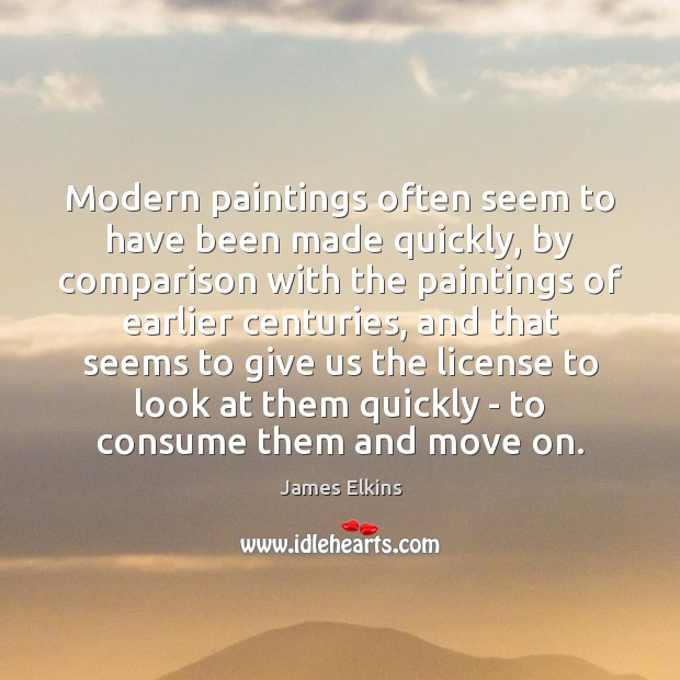 Modern paintings often seem to have been made quickly, by comparison with Image