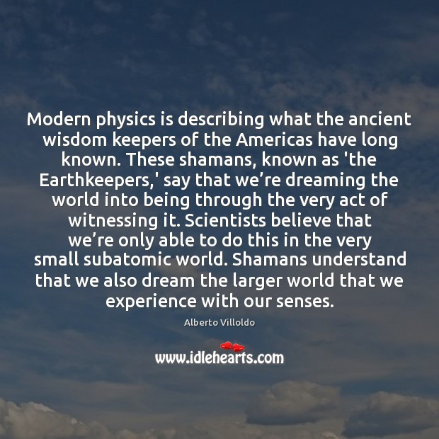 Image, Modern physics is describing what the ancient wisdom keepers of the Americas
