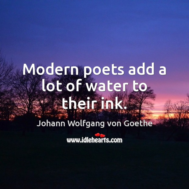 Modern poets add a lot of water to their ink. Image