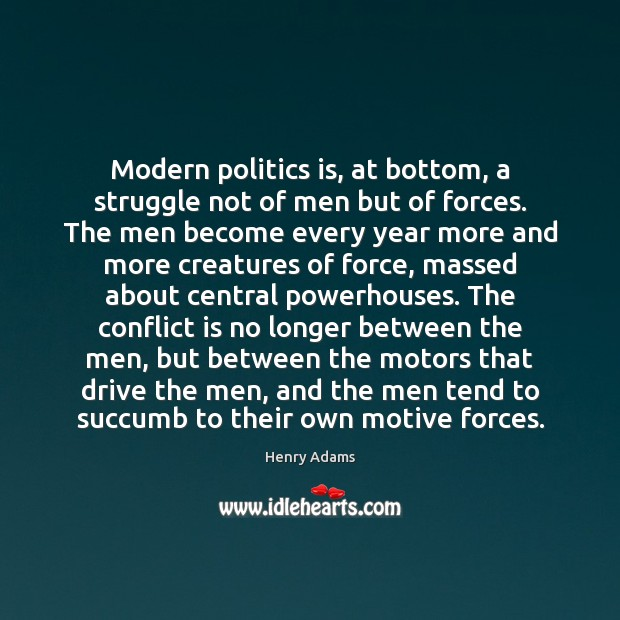 Modern politics is, at bottom, a struggle not of men but of Henry Adams Picture Quote