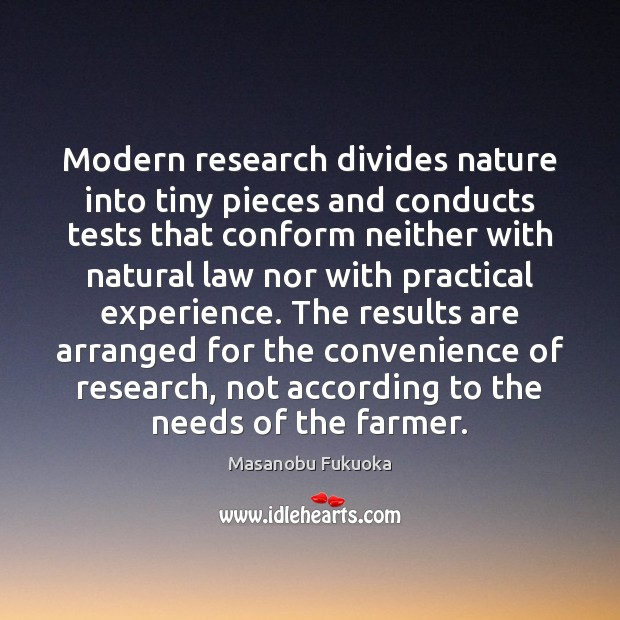 Modern research divides nature into tiny pieces and conducts tests that conform Masanobu Fukuoka Picture Quote