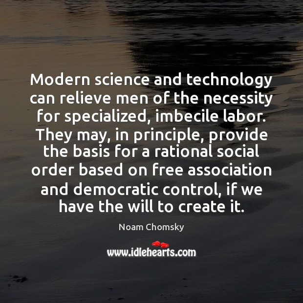 Modern science and technology can relieve men of the necessity for specialized, Noam Chomsky Picture Quote