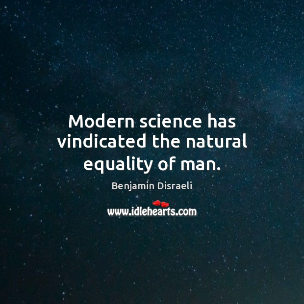 Modern science has vindicated the natural equality of man. Image