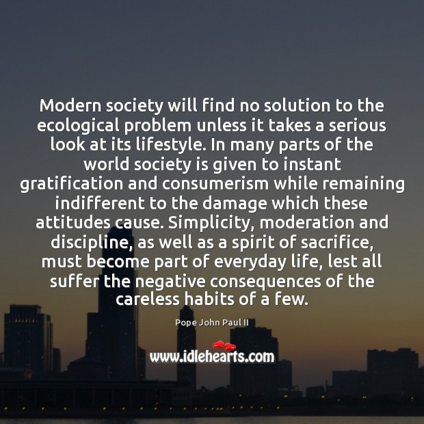 Modern society will find no solution to the ecological problem unless it Pope John Paul II Picture Quote