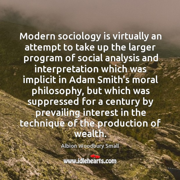 Modern sociology is virtually an attempt to take up the larger program Image