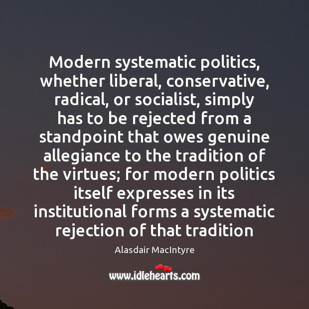 Image, Modern systematic politics, whether liberal, conservative, radical, or socialist, simply has to