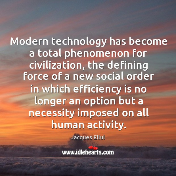 Modern technology has become a total phenomenon for civilization, the defining force of a Image