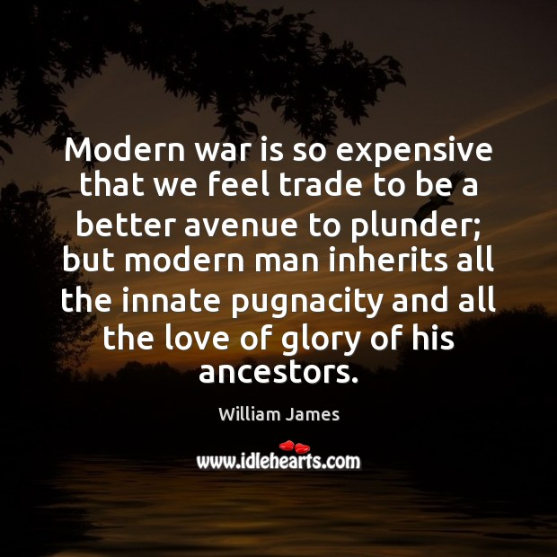 Modern war is so expensive that we feel trade to be a Image