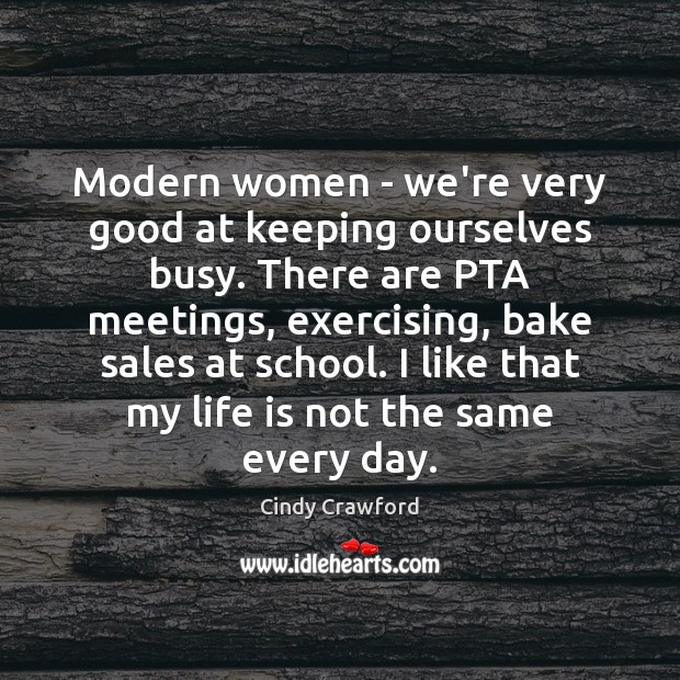 Modern women – we're very good at keeping ourselves busy. There are Cindy Crawford Picture Quote