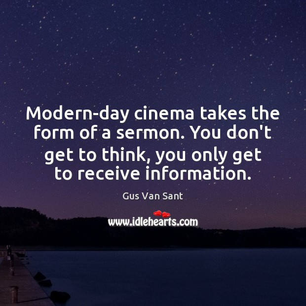 Modern-day cinema takes the form of a sermon. You don't get to Image