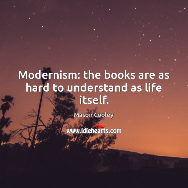 Image, Modernism: the books are as hard to understand as life itself.