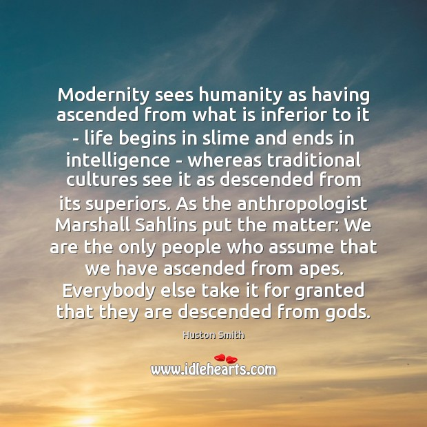Modernity sees humanity as having ascended from what is inferior to it Image