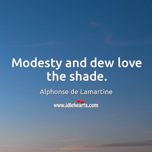 Modesty and dew love the shade. Image