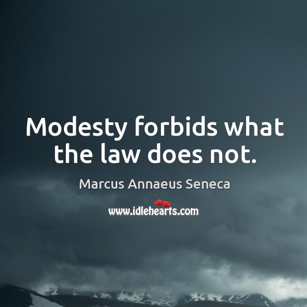 Modesty forbids what the law does not. Image