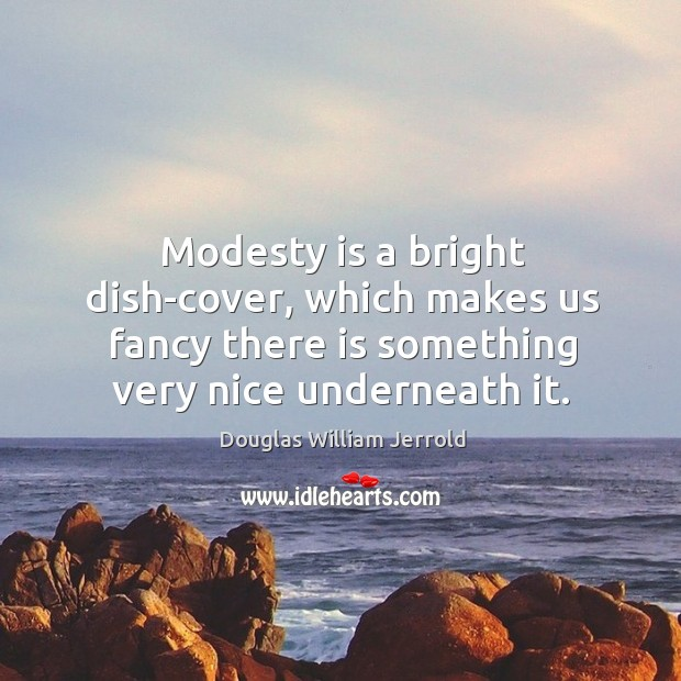 Image, Modesty is a bright dish-cover, which makes us fancy there is something
