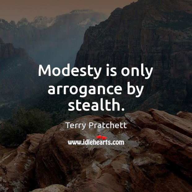 Modesty is only arrogance by stealth. Image