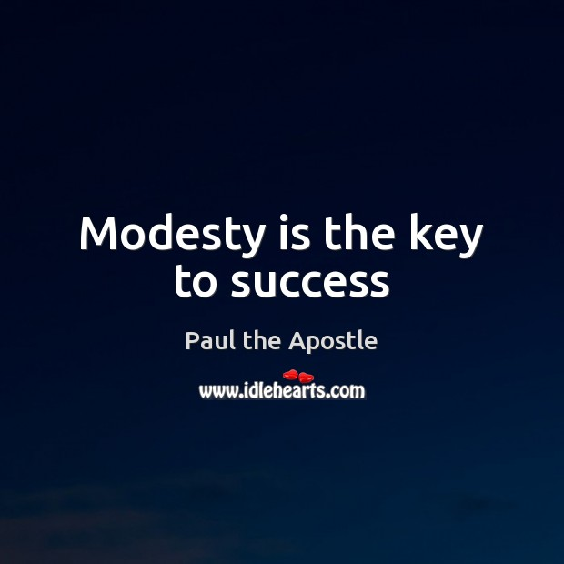 Modesty is the key to success Paul the Apostle Picture Quote