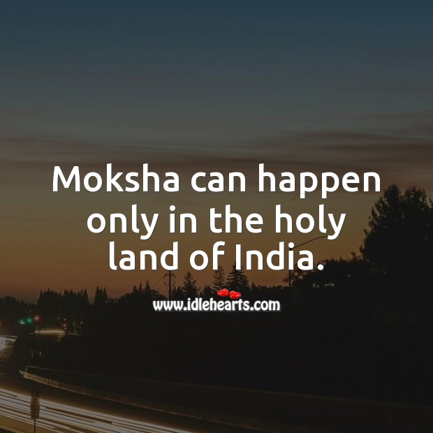 Image, Moksha can happen only in the holy land of India.