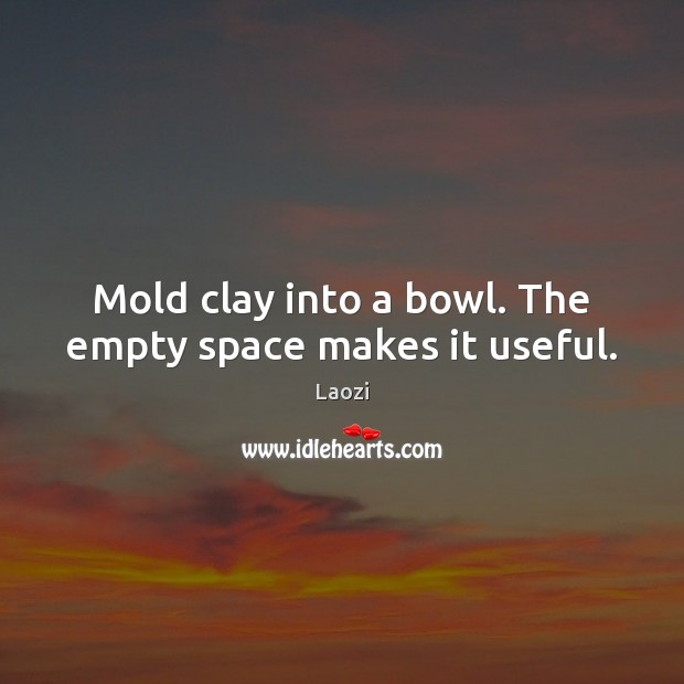 Image, Mold clay into a bowl. The empty space makes it useful.
