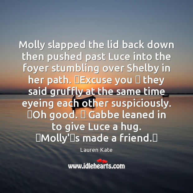 Molly slapped the lid back down then pushed past Luce into the Image