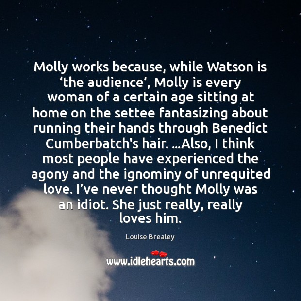Molly works because, while Watson is 'the audience', Molly is every woman Image