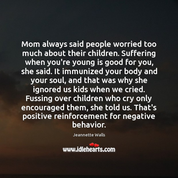Mom always said people worried too much about their children. Suffering when Jeannette Walls Picture Quote