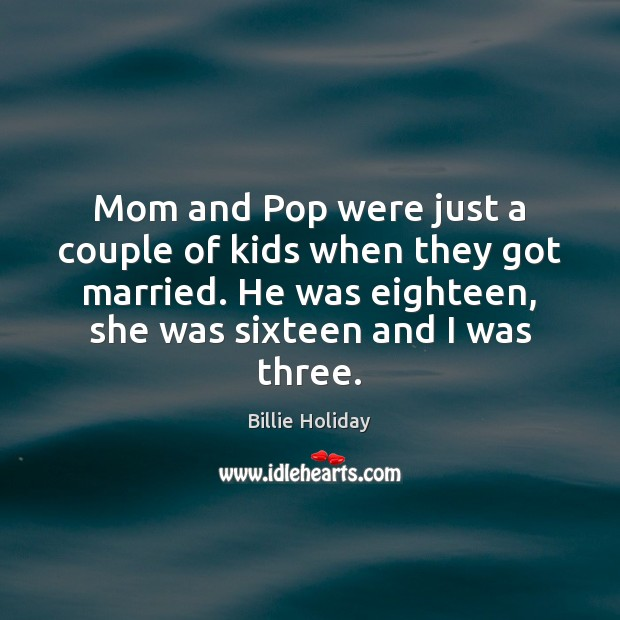 Image, Mom and Pop were just a couple of kids when they got