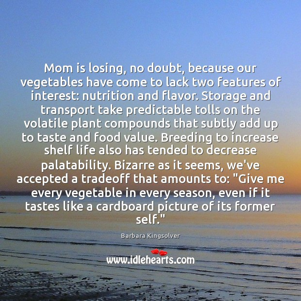 Mom is losing, no doubt, because our vegetables have come to lack Mom Quotes Image