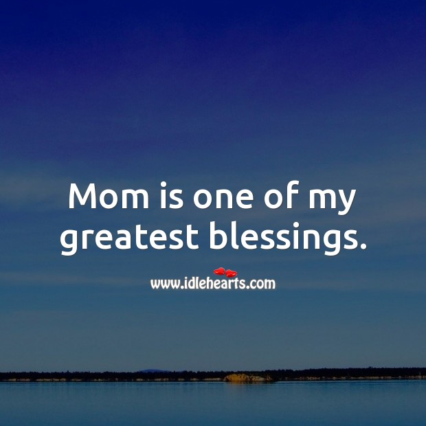 Mom is one of my greatest blessings. Mom Quotes Image