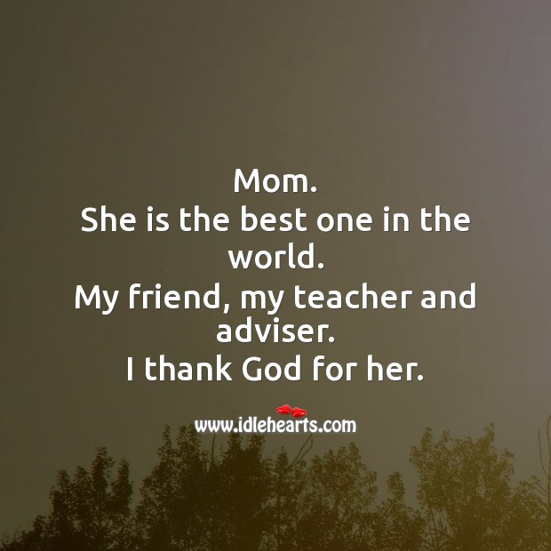 Mom. She is the best one in the world. Image