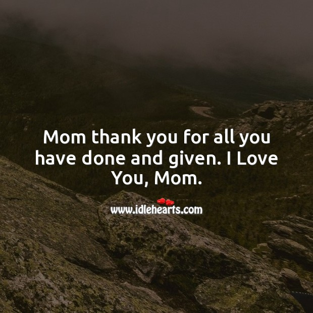 Mom thank you for all you have done and given. Thank You Quotes Image