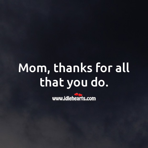 Mom, thanks for all that you do. Birthday Messages for Mom Image
