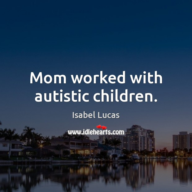 Image, Mom worked with autistic children.