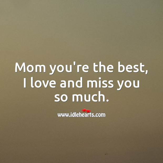 Mom you're the best, I love and miss you so much. Mother Quotes Image