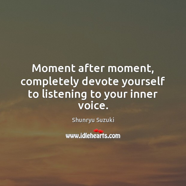 Image, Moment after moment, completely devote yourself to listening to your inner voice.