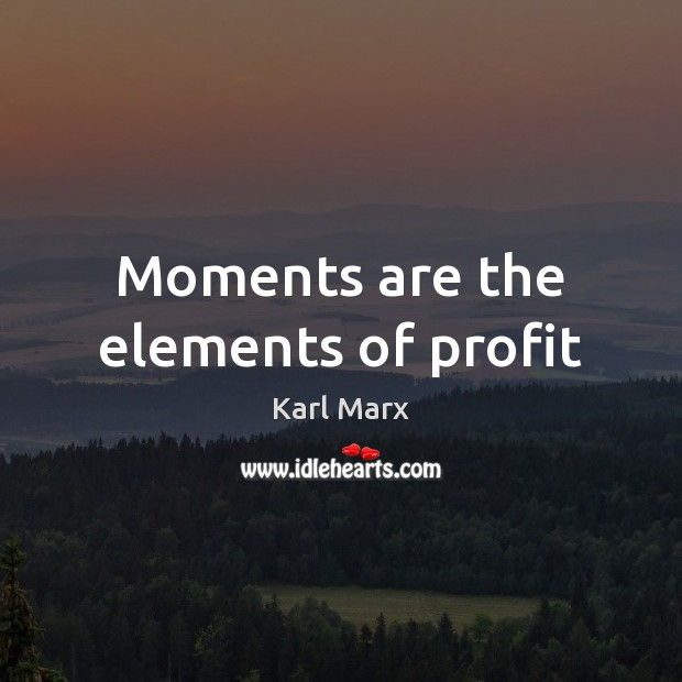 Moments are the elements of profit Image